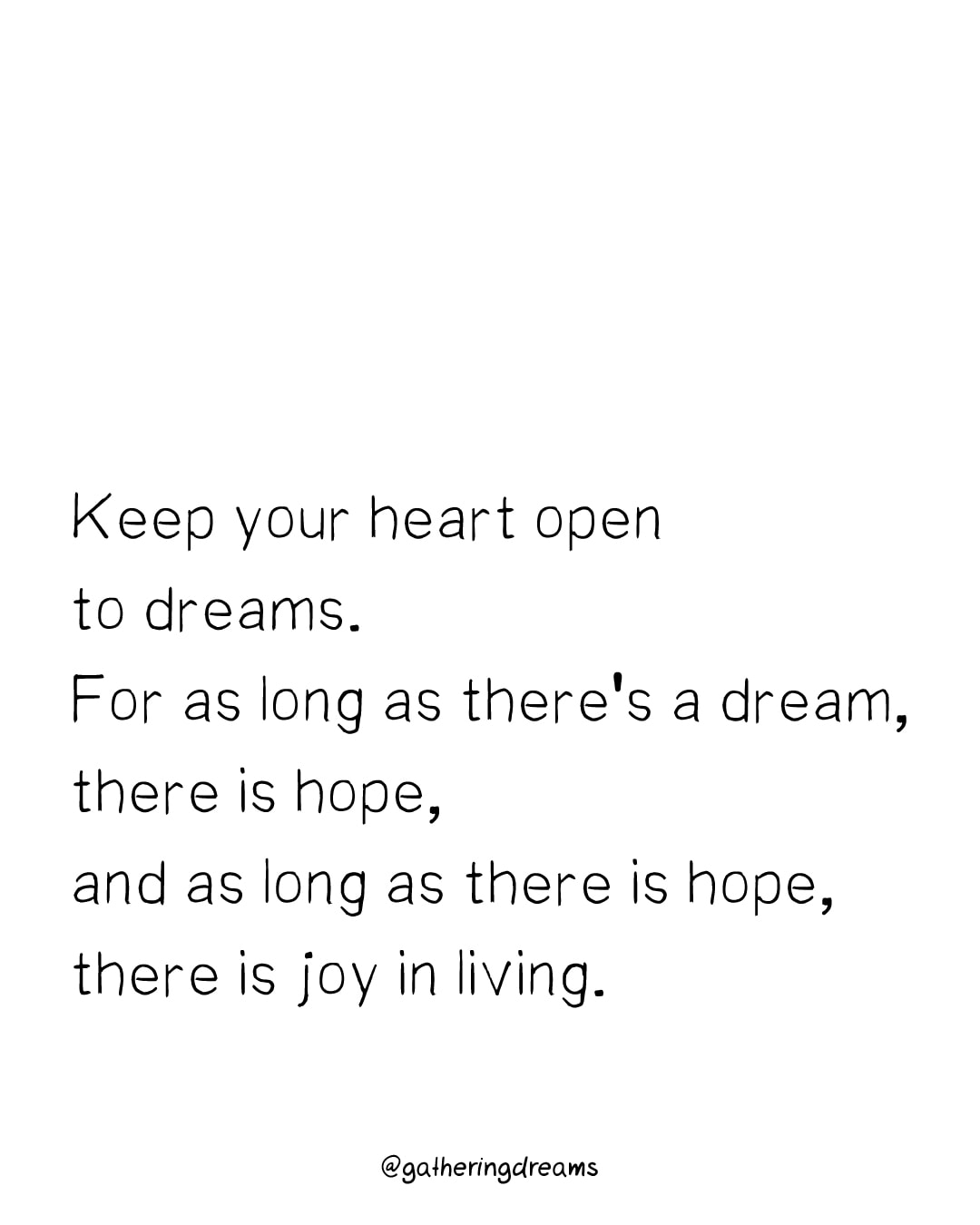 """Keep your heart open to dreams. For as long as there's a dream, there is hope, and as long as there is hope, there is joy in living."" Anonymus - The best dream quotes, inspirational quotes and motivational quotes of all times #inspiration #inspirationalquotes #motivationalquotes #dreams"